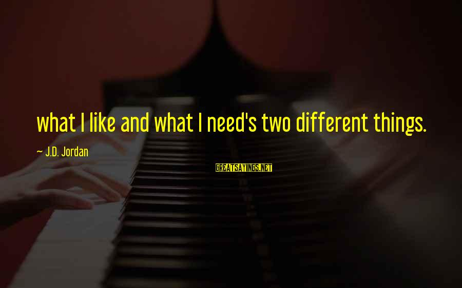 Scifi Sayings By J.D. Jordan: what I like and what I need's two different things.