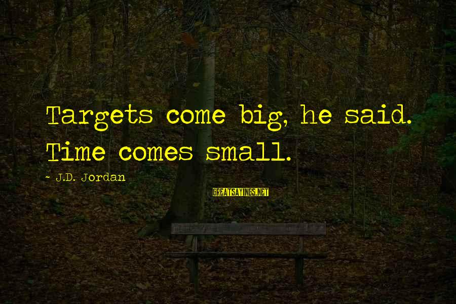Scifi Sayings By J.D. Jordan: Targets come big, he said. Time comes small.