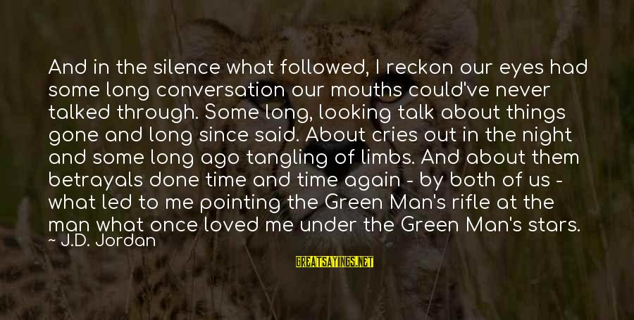 Scifi Sayings By J.D. Jordan: And in the silence what followed, I reckon our eyes had some long conversation our
