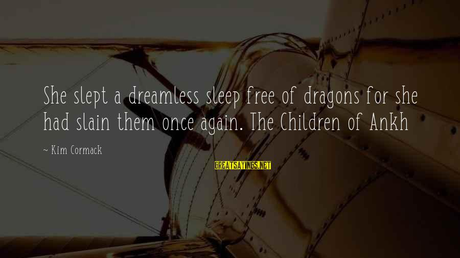 Scifi Sayings By Kim Cormack: She slept a dreamless sleep free of dragons for she had slain them once again.