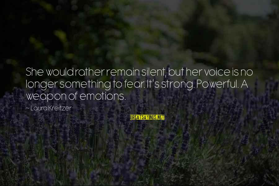 Scifi Sayings By Laura Kreitzer: She would rather remain silent, but her voice is no longer something to fear. It's