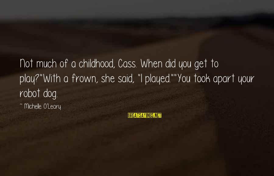 """Scifi Sayings By Michelle O'Leary: Not much of a childhood, Cass. When did you get to play?""""With a frown, she"""