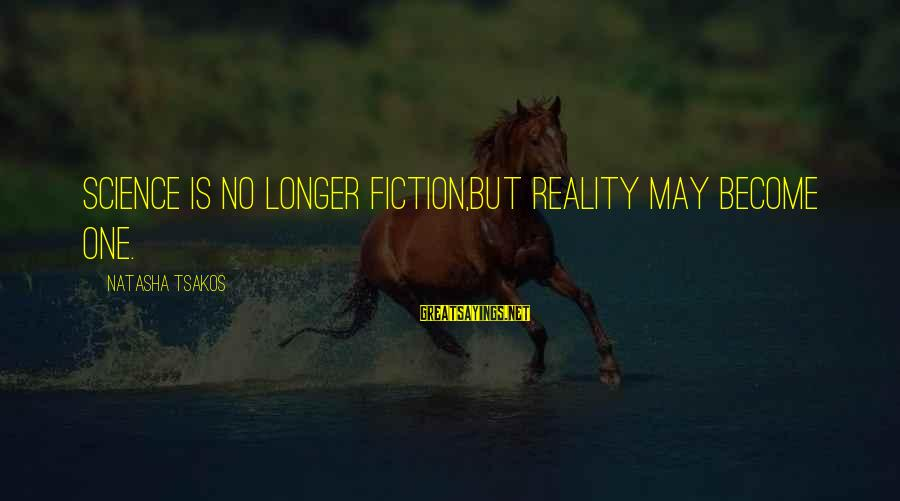 Scifi Sayings By Natasha Tsakos: Science is no longer fiction,but Reality may become one.