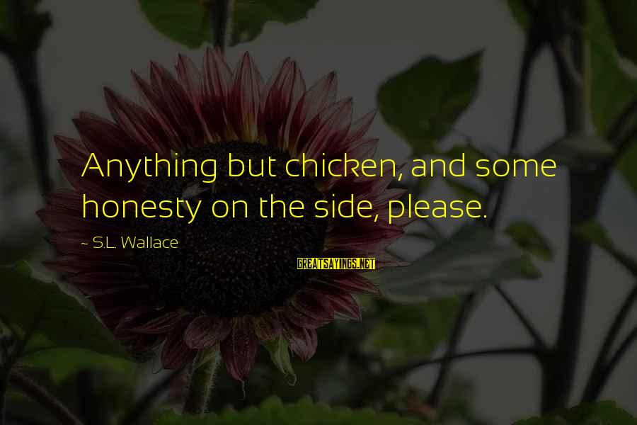 Scifi Sayings By S.L. Wallace: Anything but chicken, and some honesty on the side, please.
