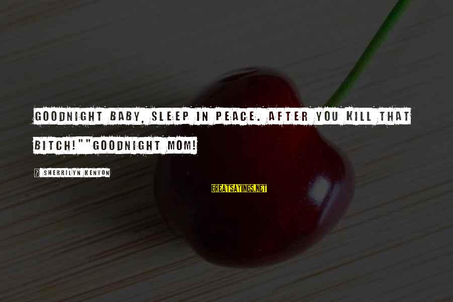 """Scifi Sayings By Sherrilyn Kenyon: Goodnight baby, sleep in peace. After you kill that bitch!""""""""Goodnight mom!"""
