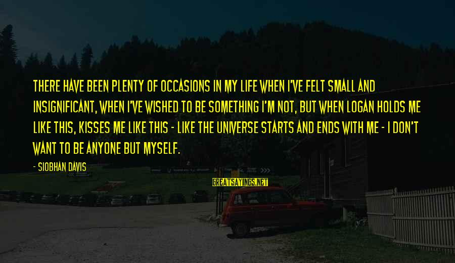 Scifi Sayings By Siobhan Davis: There have been plenty of occasions in my life when I've felt small and insignificant,