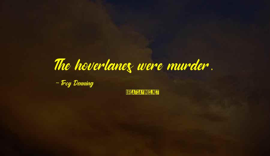 Scifi Sayings By Troy Denning: The hoverlanes were murder.