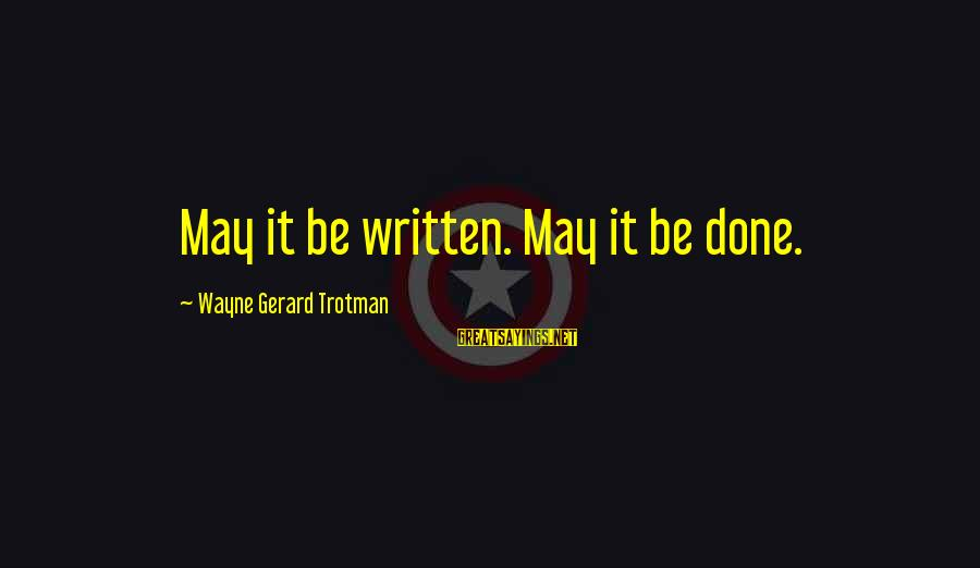 Scifi Sayings By Wayne Gerard Trotman: May it be written. May it be done.