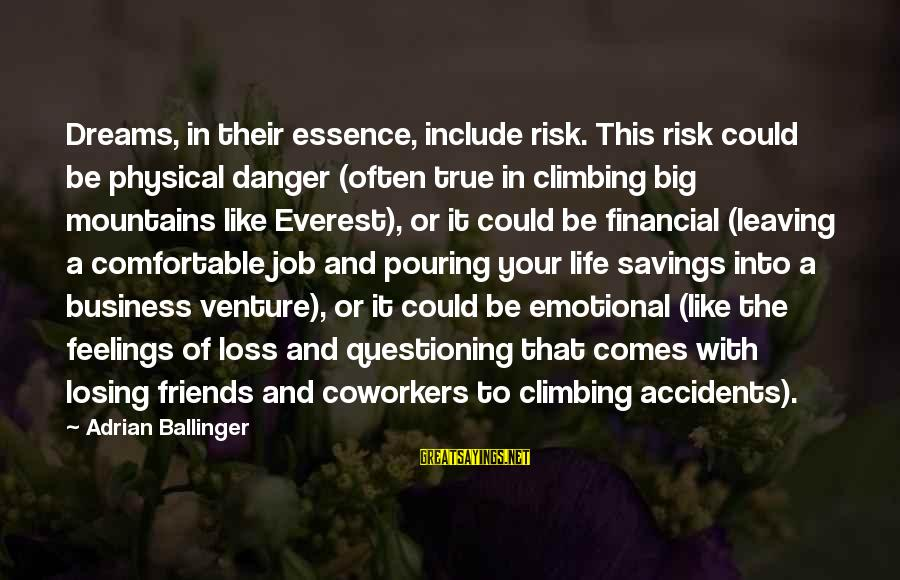 Scoopwhoop Sayings By Adrian Ballinger: Dreams, in their essence, include risk. This risk could be physical danger (often true in