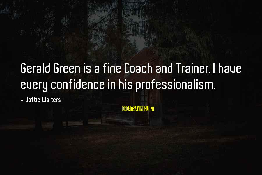 Scoopwhoop Sayings By Dottie Walters: Gerald Green is a fine Coach and Trainer, I have every confidence in his professionalism.