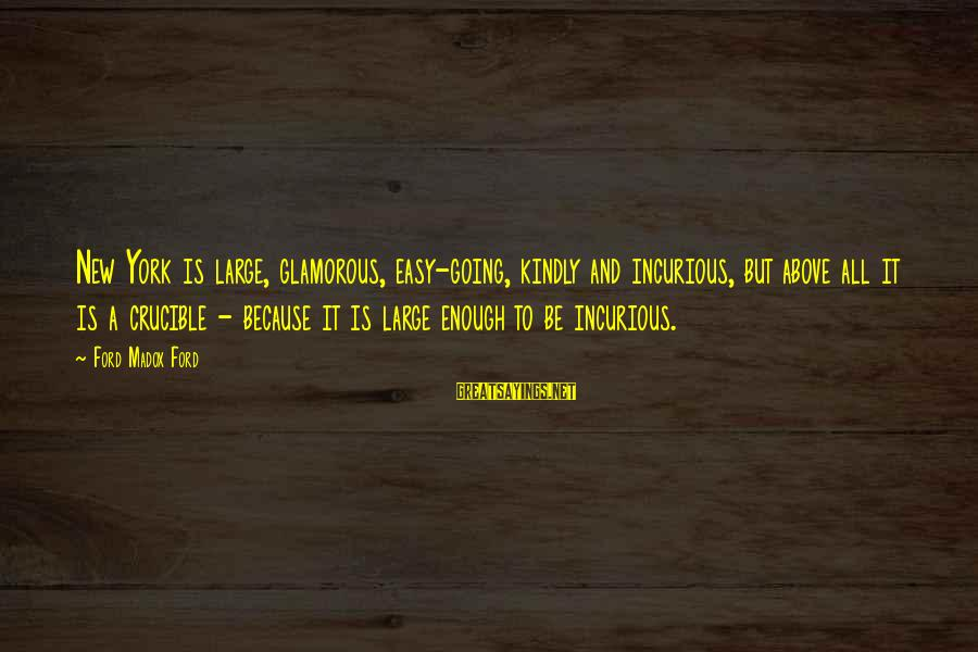 Scoopwhoop Sayings By Ford Madox Ford: New York is large, glamorous, easy-going, kindly and incurious, but above all it is a