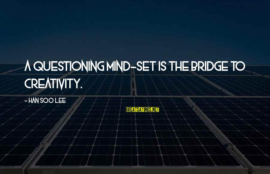 Scoopwhoop Sayings By Han Soo Lee: A questioning mind-set is the bridge to creativity.