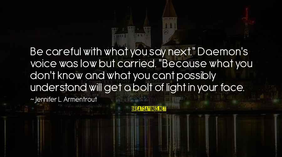 """Scoopwhoop Sayings By Jennifer L. Armentrout: Be careful with what you say next."""" Daemon's voice was low but carried. """"Because what"""