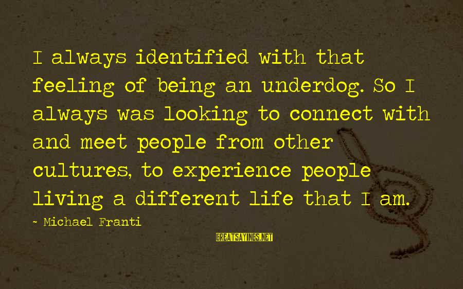 Scoopwhoop Sayings By Michael Franti: I always identified with that feeling of being an underdog. So I always was looking