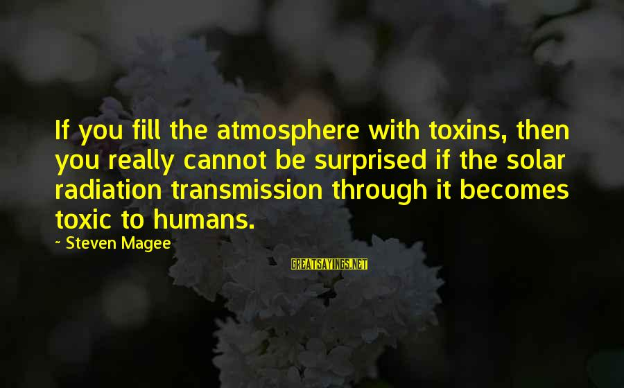 Scoopwhoop Sayings By Steven Magee: If you fill the atmosphere with toxins, then you really cannot be surprised if the