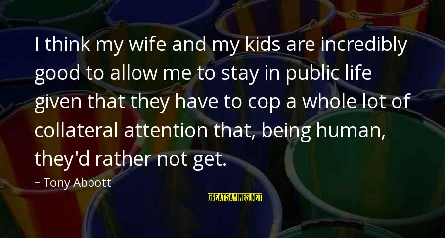 Scoopwhoop Sayings By Tony Abbott: I think my wife and my kids are incredibly good to allow me to stay