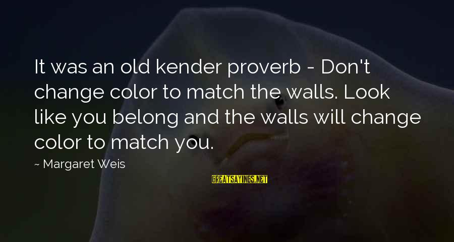 Scorpio Tattoo Sayings By Margaret Weis: It was an old kender proverb - Don't change color to match the walls. Look