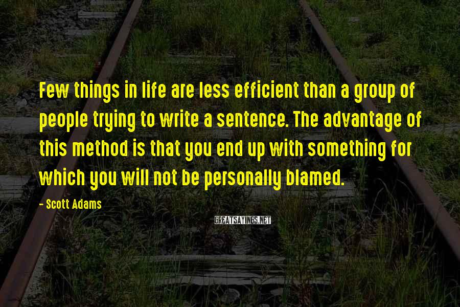 Scott Adams Sayings: Few things in life are less efficient than a group of people trying to write