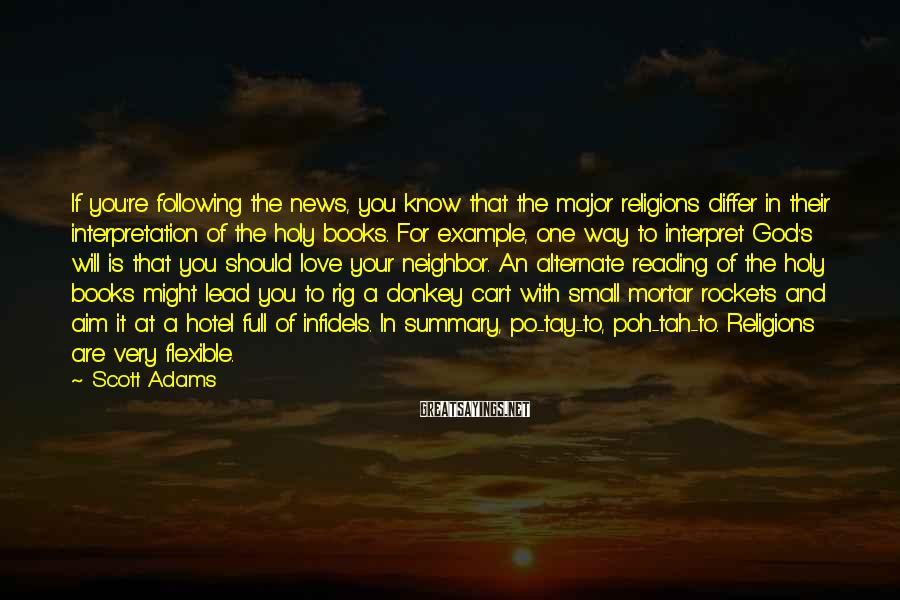 Scott Adams Sayings: If you're following the news, you know that the major religions differ in their interpretation