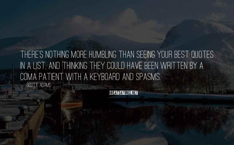 Scott Adams Sayings: There's nothing more humbling than seeing your best quotes in a list, and thinking they