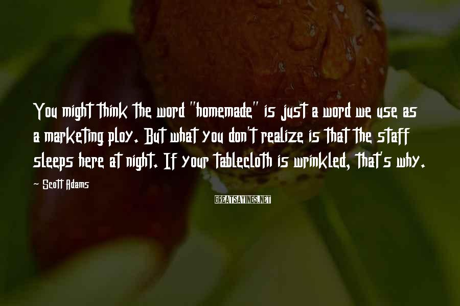 """Scott Adams Sayings: You might think the word """"homemade"""" is just a word we use as a marketing"""