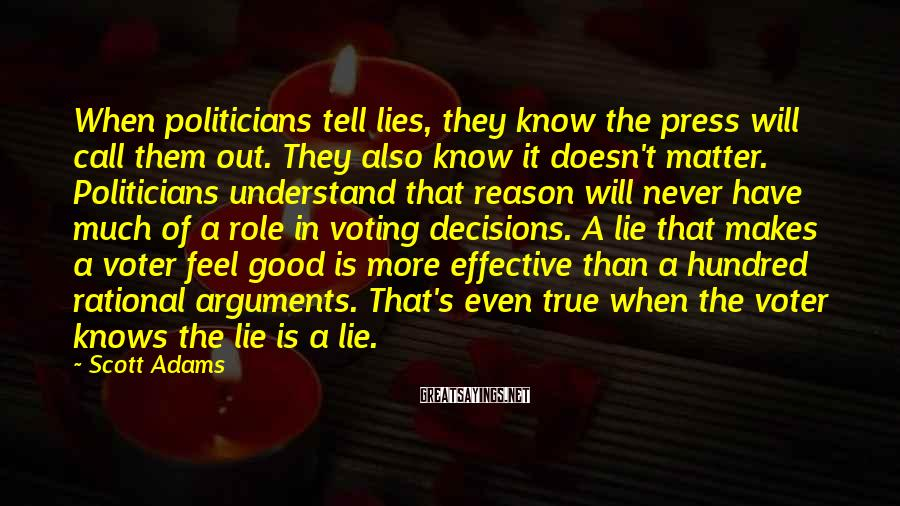 Scott Adams Sayings: When politicians tell lies, they know the press will call them out. They also know
