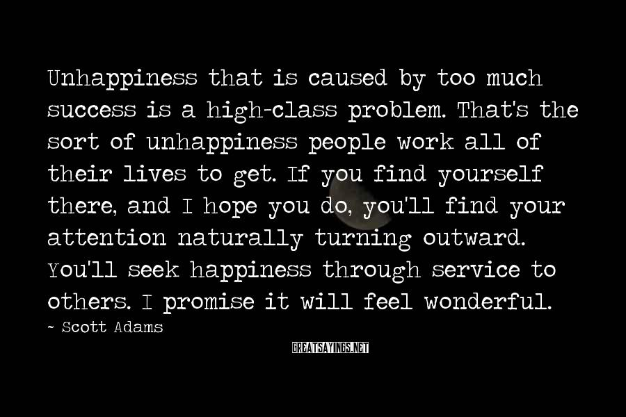 Scott Adams Sayings: Unhappiness that is caused by too much success is a high-class problem. That's the sort