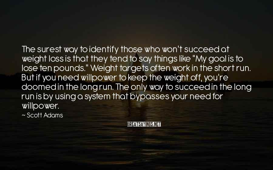 Scott Adams Sayings: The surest way to identify those who won't succeed at weight loss is that they