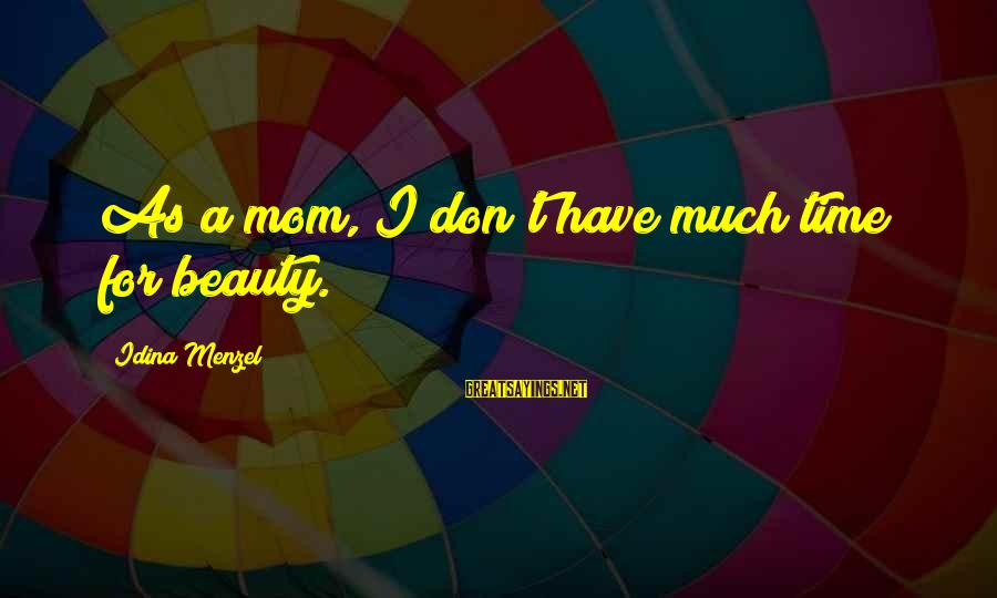 Scott Bakula Quantum Leap Sayings By Idina Menzel: As a mom, I don't have much time for beauty.