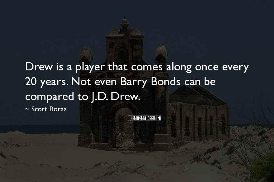 Scott Boras Sayings: Drew is a player that comes along once every 20 years. Not even Barry Bonds
