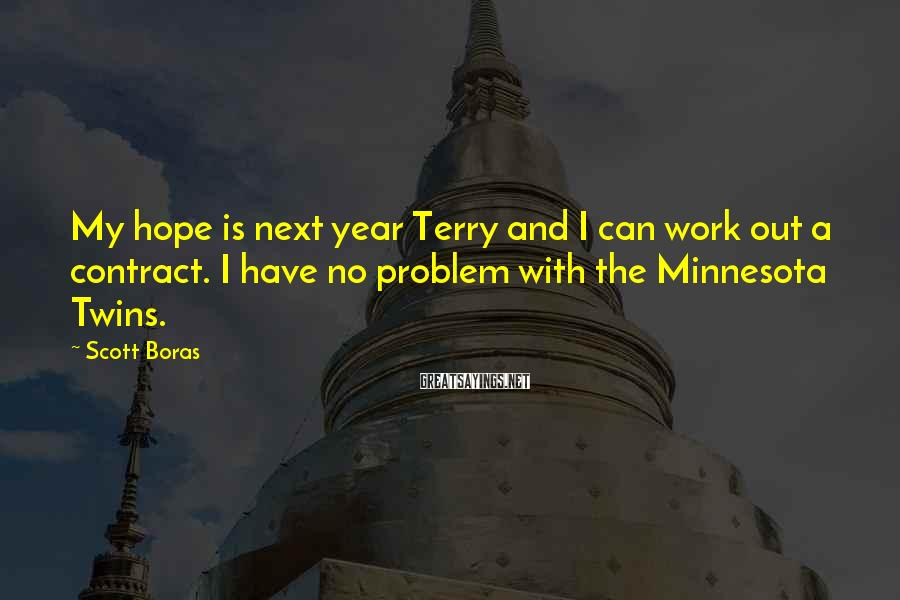 Scott Boras Sayings: My hope is next year Terry and I can work out a contract. I have