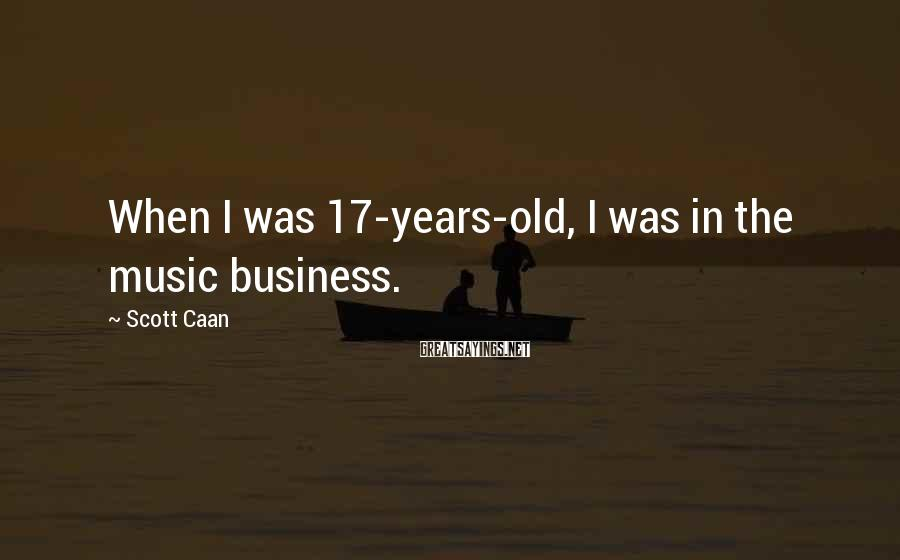 Scott Caan Sayings: When I was 17-years-old, I was in the music business.
