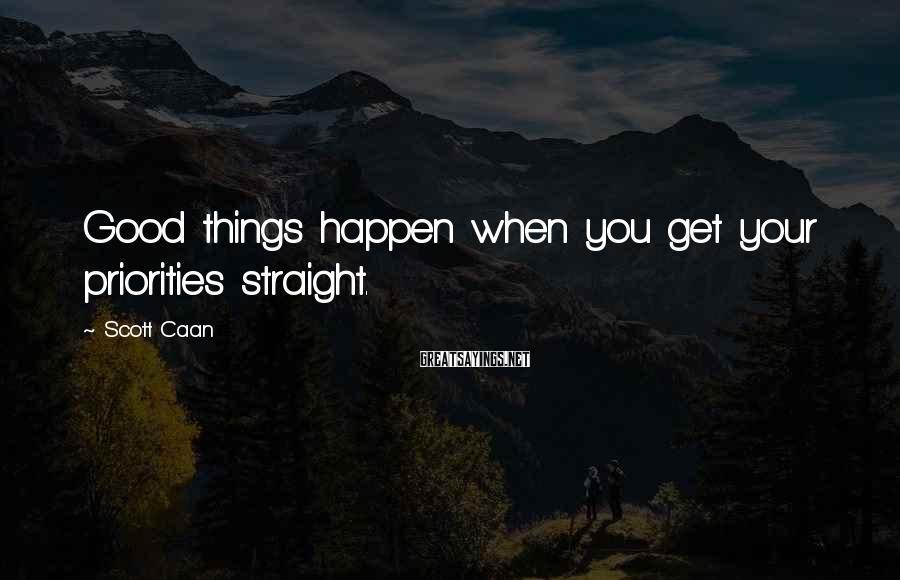 Scott Caan Sayings: Good things happen when you get your priorities straight.