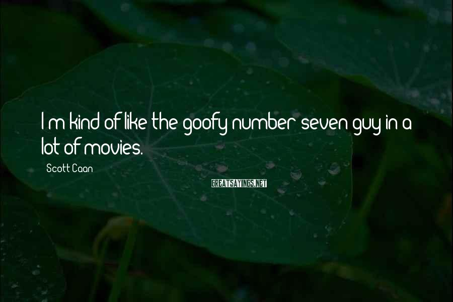 Scott Caan Sayings: I'm kind of like the goofy number-seven guy in a lot of movies.