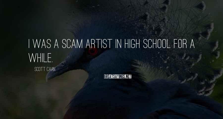 Scott Caan Sayings: I was a scam artist in high school for a while.