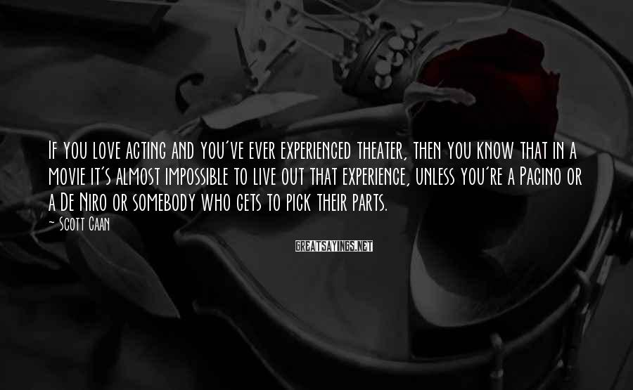 Scott Caan Sayings: If you love acting and you've ever experienced theater, then you know that in a