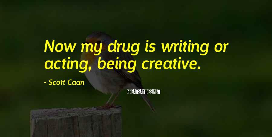 Scott Caan Sayings: Now my drug is writing or acting, being creative.