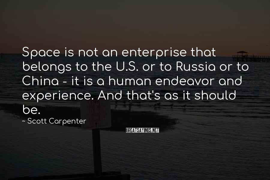 Scott Carpenter Sayings: Space is not an enterprise that belongs to the U.S. or to Russia or to