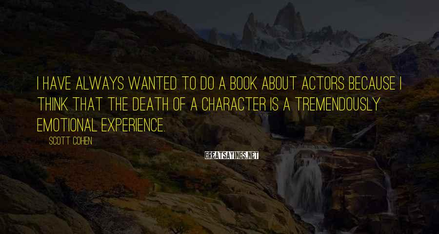 Scott Cohen Sayings: I have always wanted to do a book about actors because I think that the