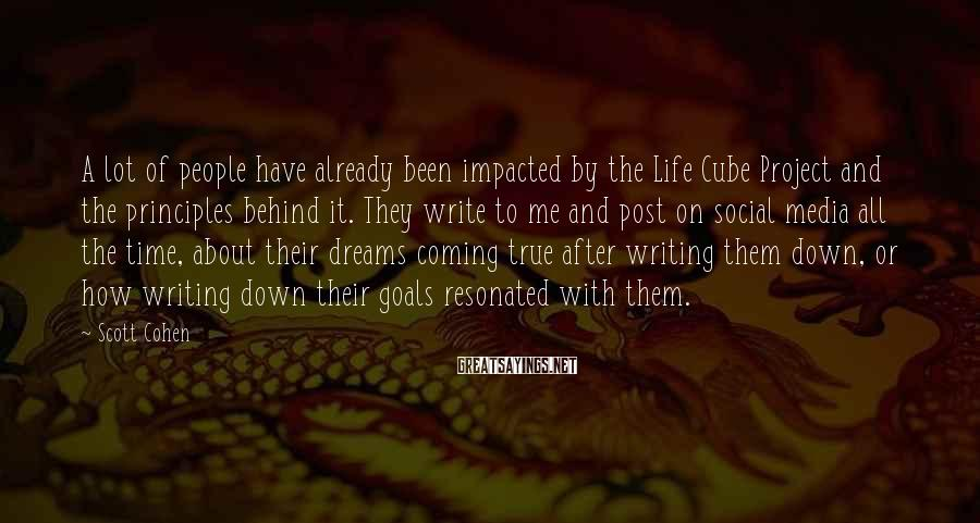 Scott Cohen Sayings: A lot of people have already been impacted by the Life Cube Project and the