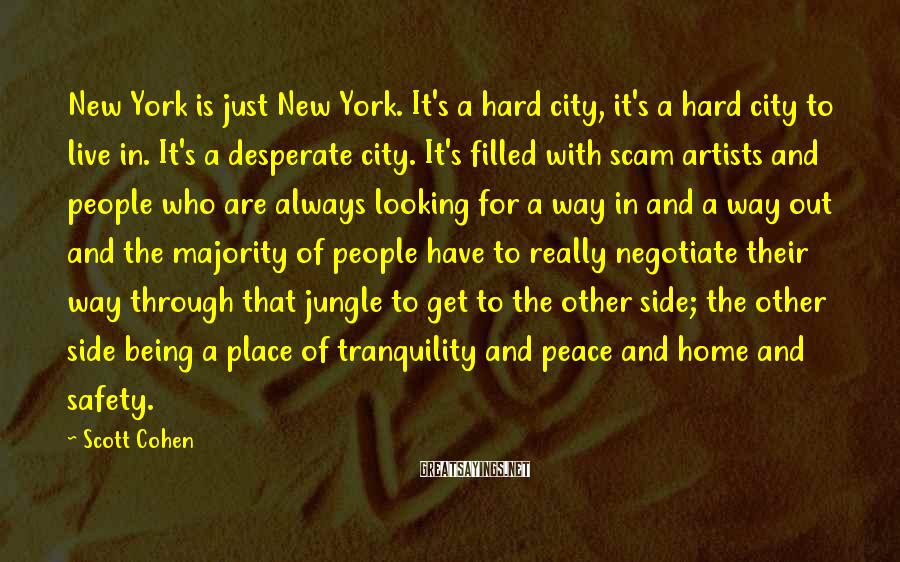 Scott Cohen Sayings: New York is just New York. It's a hard city, it's a hard city to