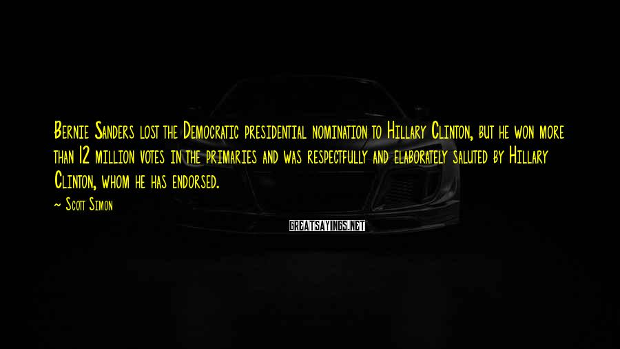 Scott Simon Sayings: Bernie Sanders lost the Democratic presidential nomination to Hillary Clinton, but he won more than