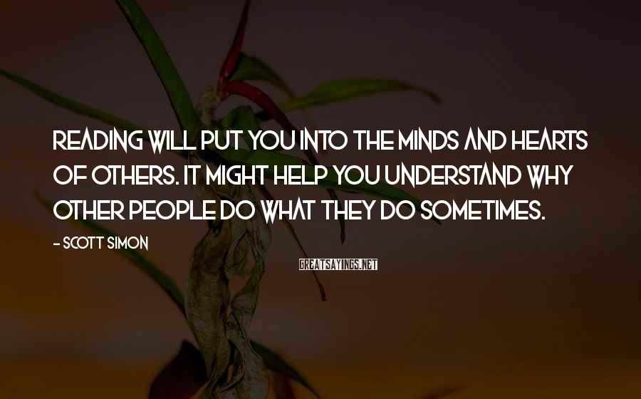 Scott Simon Sayings: Reading will put you into the minds and hearts of others. It might help you