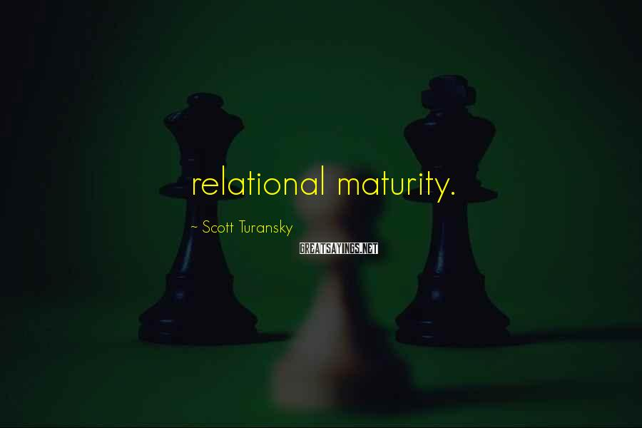 Scott Turansky Sayings: relational maturity.