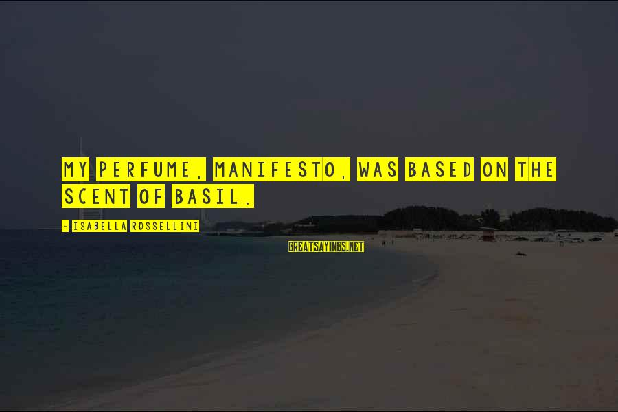 Scott Zolak Sayings By Isabella Rossellini: My perfume, Manifesto, was based on the scent of basil.