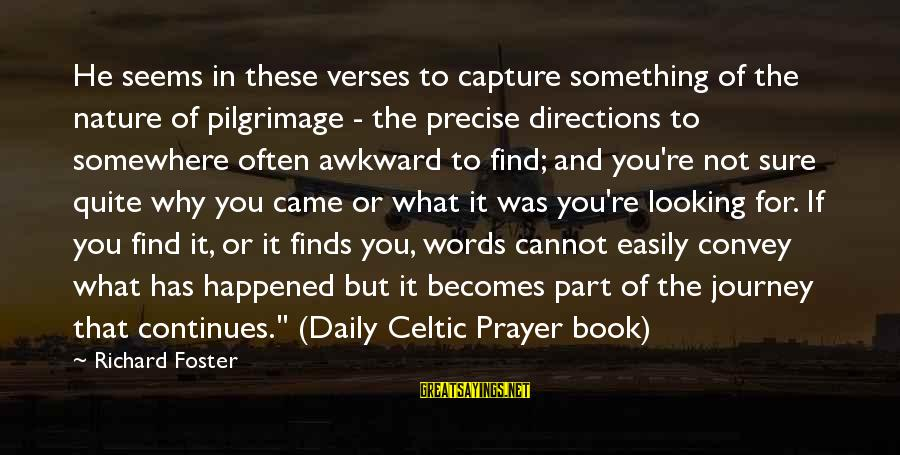 Scott Zolak Sayings By Richard Foster: He seems in these verses to capture something of the nature of pilgrimage - the