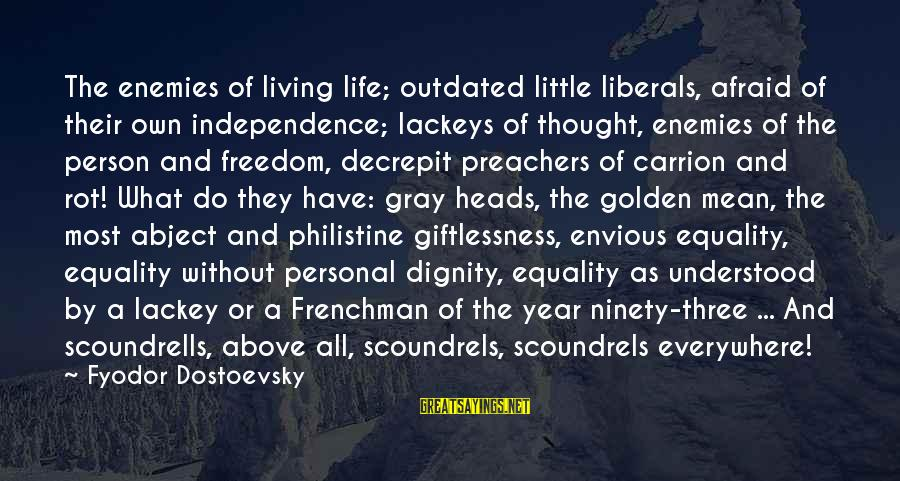 Scoundrells Sayings By Fyodor Dostoevsky: The enemies of living life; outdated little liberals, afraid of their own independence; lackeys of