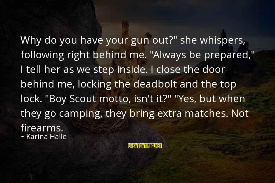 """Scout Camping Sayings By Karina Halle: Why do you have your gun out?"""" she whispers, following right behind me. """"Always be"""