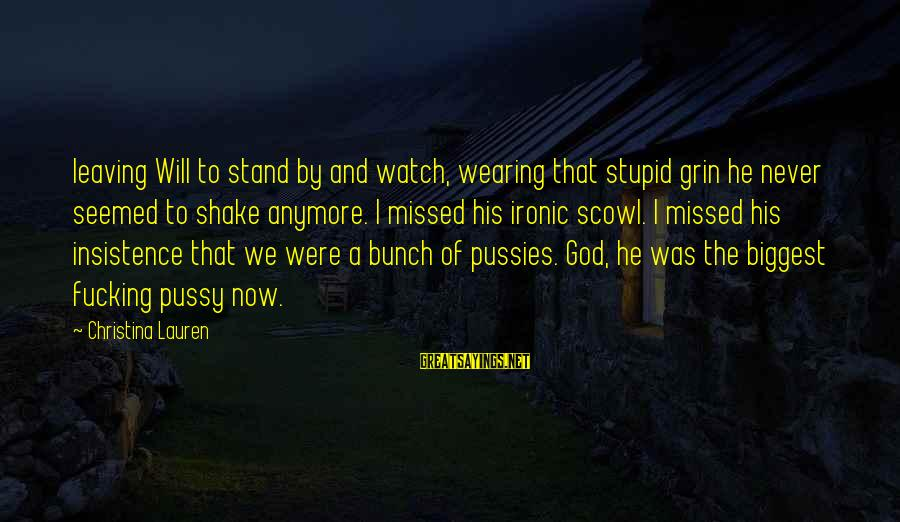 Scowl Sayings By Christina Lauren: leaving Will to stand by and watch, wearing that stupid grin he never seemed to
