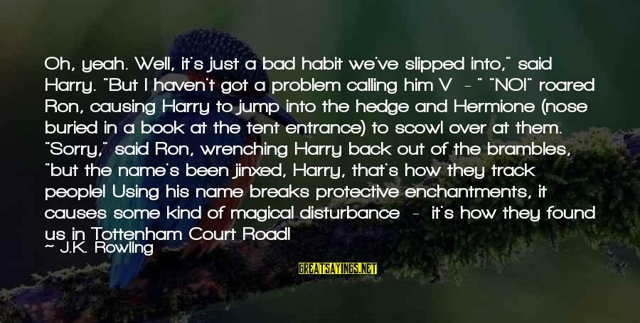 "Scowl Sayings By J.K. Rowling: Oh, yeah. Well, it's just a bad habit we've slipped into,"" said Harry. ""But I"